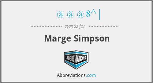 @@@8^  - Marge Simpson