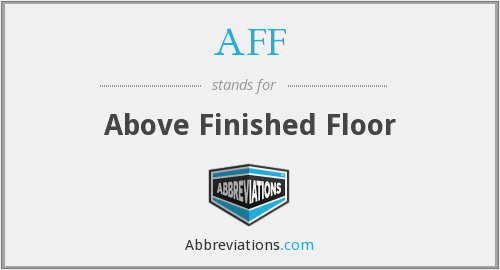AFF - Above Finished Floor