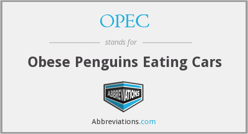OPEC - Obese Penguins Eating Cars