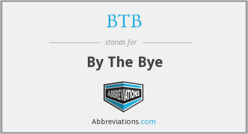 BTB - By The Bye