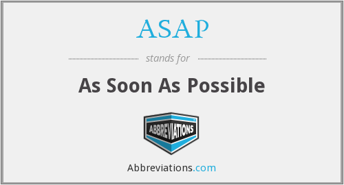ASAP - As Soon As Possible