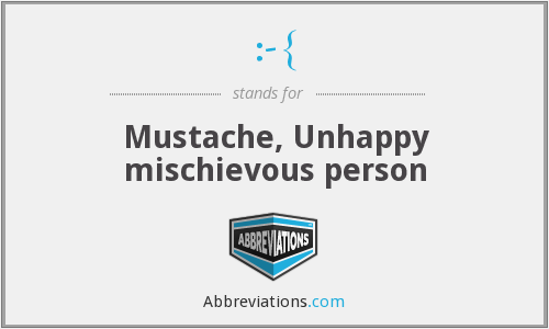 :-{ - Mustache, Unhappy mischievous person