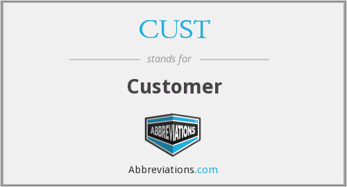 What does CUST stand for?