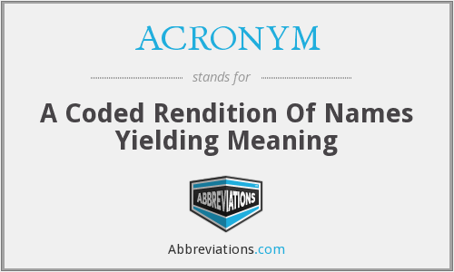 ACRONYM - A Coded Rendition Of Names Yielding Meaning