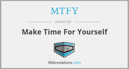 MTFY - Make Time For Yourself