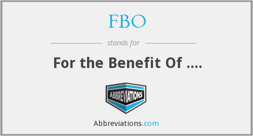 FBO - For the Benefit Of ....