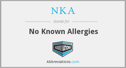 NKA - No Known Allergies