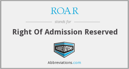 ROAR - Right Of Admission Reserved