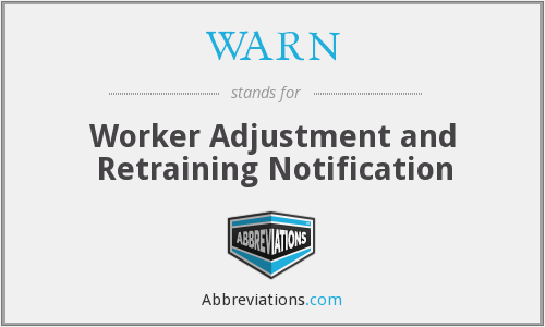WARN - Worker Adjustment and Retraining Notification