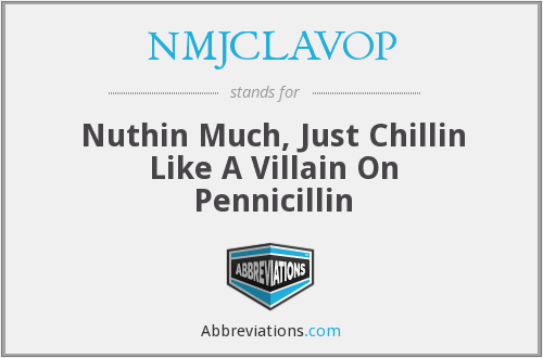 NMJCLAVOP - Nuthin Much, Just Chillin Like A Villain On Pennicillin