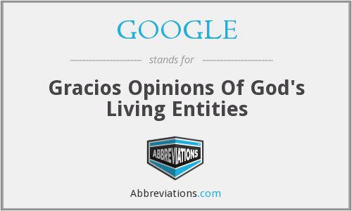 GOOGLE - Gracios Opinions Of God's Living Entities