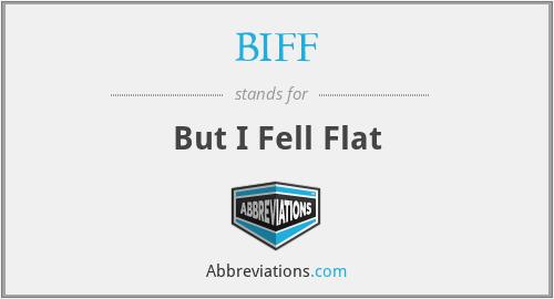 BIFF - But I Fell Flat