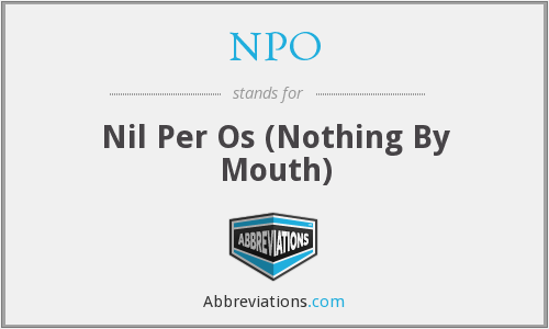 NPO - Nil Per Os (Nothing By Mouth)