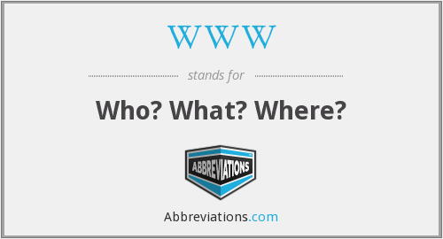 WWW - Who? What? Where?