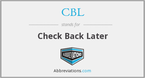 CBL - Check Back Later