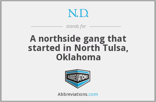 N.D. - A northside gang that started in North Tulsa, Oklahoma