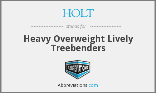 HOLT - Heavy Overweight Lively Treebenders