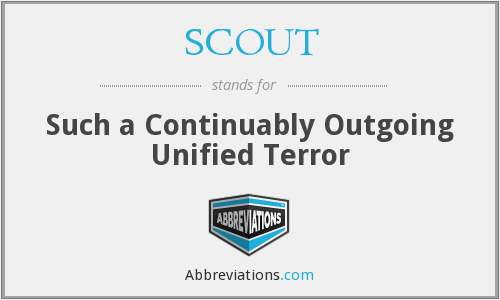 SCOUT - Such a Continuably Outgoing Unified Terror
