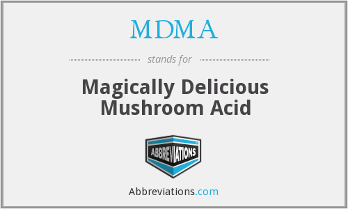 MDMA - Magically Delicious Mushroom Acid