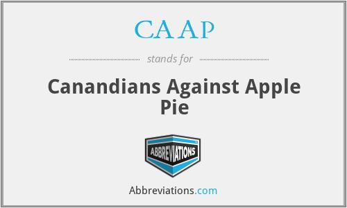 CAAP - Canandians Against Apple Pie