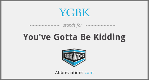 YGBK - You've Gotta Be Kidding