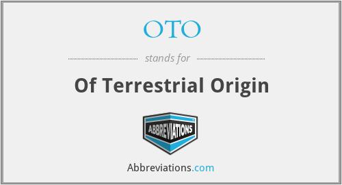 OTO - Of Terrestrial Origin