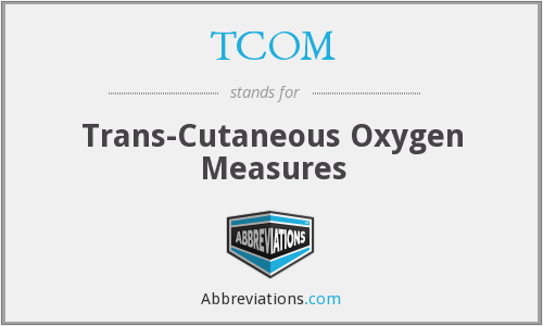 TCOM - Trans-Cutaneous Oxygen Measures