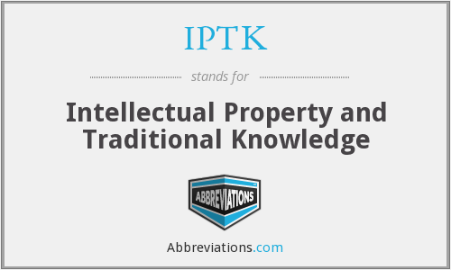 IPTK - Intellectual Property and Traditional Knowledge