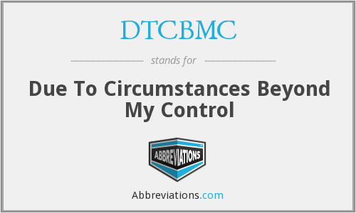 DTCBMC - Due To Circumstances Beyond My Control
