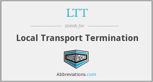 LTT - Local Transport Termination