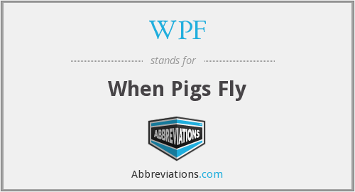 WPF - When Pigs Fly