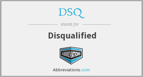 DSQ - Disqualified