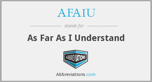 AFAIU - As Far As I Understand