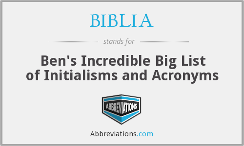 BIBLIA - Ben's Incredible Big List of Initialisms and Acronyms