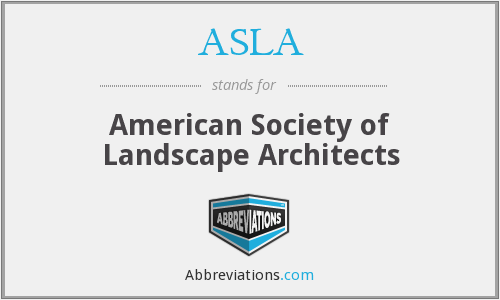 ASLA - American Society of Landscape Architects