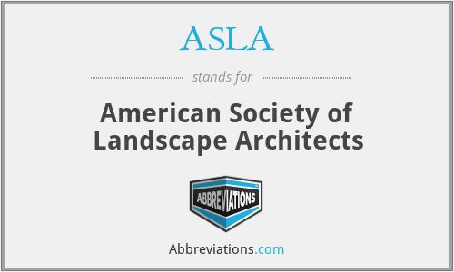 ASLA - American Society of Landscape Architects
