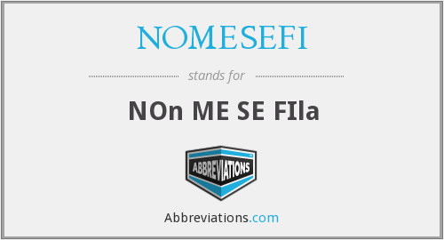 What does NOMESEFI stand for?