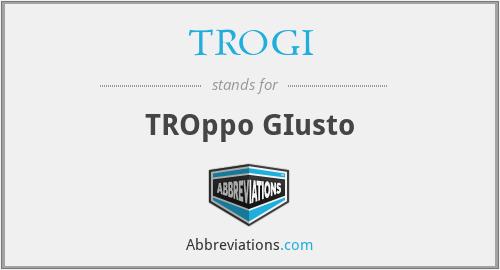 TROGI - TROppo GIusto