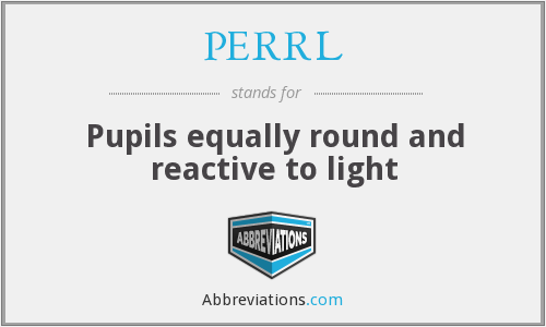 PERRL - Pupils equally round and reactive to light