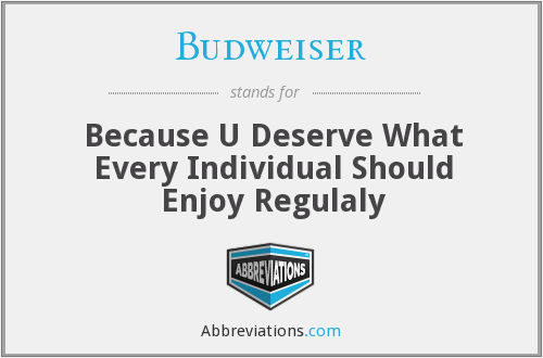 Budweiser - Because U Deserve What Every Individual Should Enjoy Regulaly