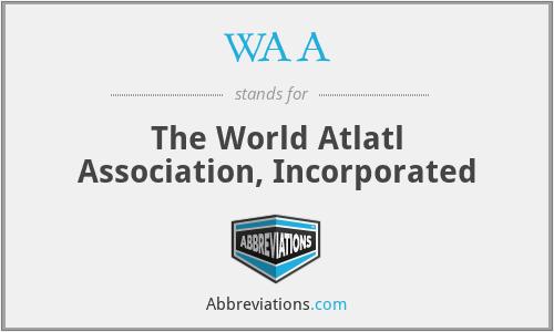 WAA - The World Atlatl Association, Incorporated