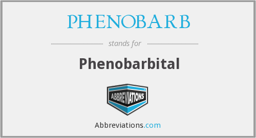 What does PHENOBARB stand for?