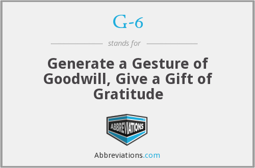 G-6 - Generate a Gesture of Goodwill, Give a Gift of Gratitude
