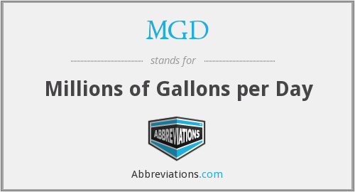 MGD - Millions of Gallons per Day