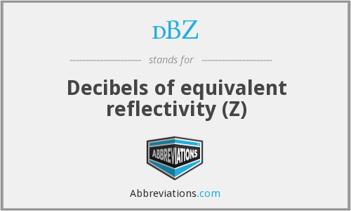dBZ - Decibels of equivalent reflectivity (Z)