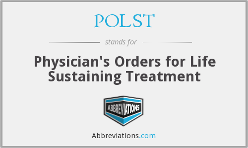 POLST - Physician's Orders for Life Sustaining Treatment