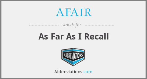 AFAIR - As Far As I Recall