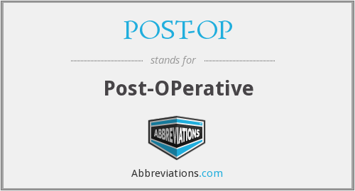 What does POST-OP stand for?