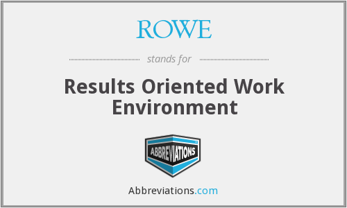 ROWE - Results Oriented Work Environment