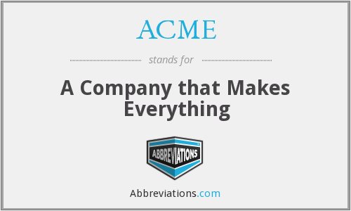 ACME - A Company that Makes Everything